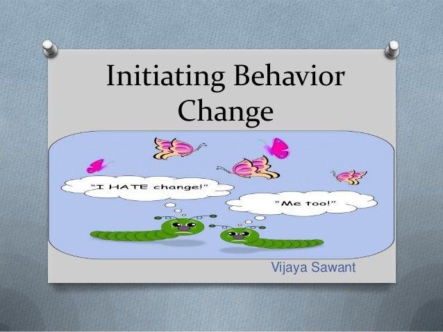 Initiating Behavior Change Vijaya Sawant
