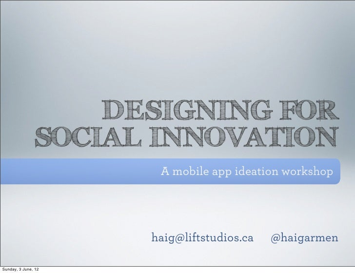 DESIGNING FOR               SOCIAL INNOVATION                      A mobile app ideation workshop                     haig...