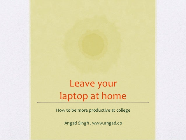 Leave your   laptop at home How to be more productive at college                                ...