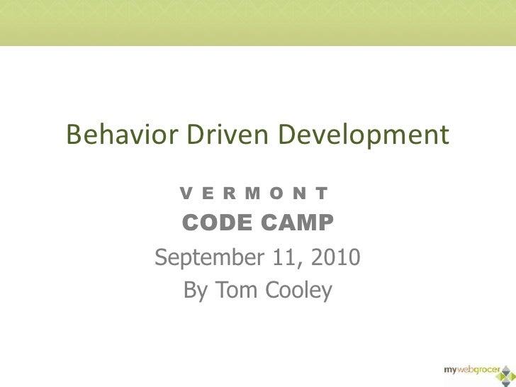 Behavior Driven Development<br />Vermont<br />Code Camp<br />September 11, 2010<br />By Tom Cooley<br />