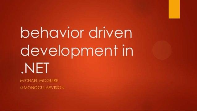 behavior drivendevelopment in.NETMICHAEL MCGUIRE@MONOCULARVISION