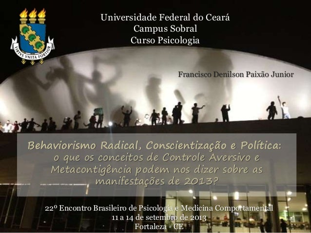 Universidade Federal do Ceará  Campus Sobral  Curso Psicologia  Francisco Denilson Paixão Junior  Behaviorismo Radical, Co...