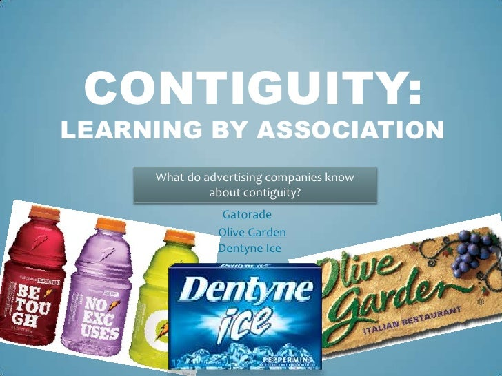 Contiguity:learning by association<br />What do advertising companies know about contiguity?<br />Gatorade<br />Olive Gard...