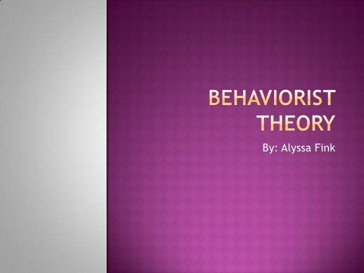 Behaviorist Theory<br />By: Alyssa Fink<br />