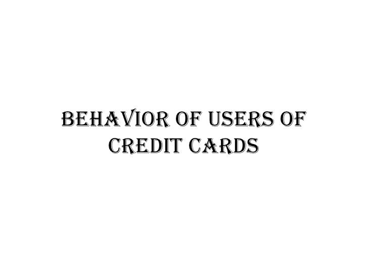 Behavior of users of credit cards
