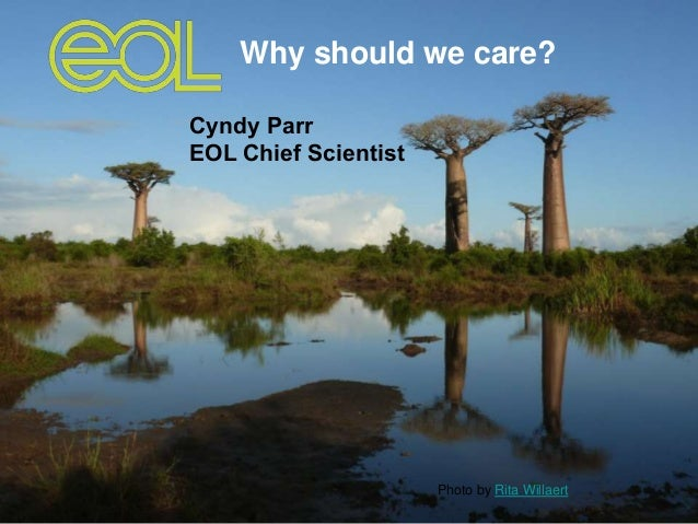 Why should we care? Cyndy Parr EOL Chief Scientist Photo by Rita Willaert