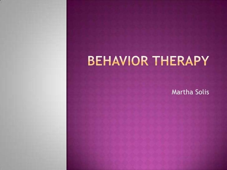 Behavior therapy<br />Martha Solis<br />