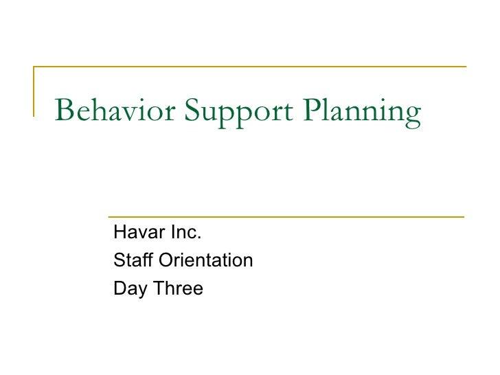 Behavior Support Planning Havar Inc.  Staff Orientation  Day Three