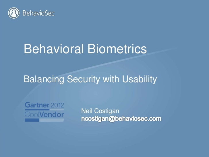 Behavioral BiometricsBalancing Security with Usability              Neil Costigan