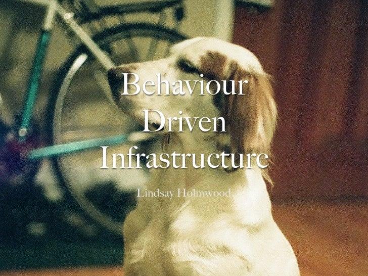 Behaviour    DrivenInfrastructure   Lindsay Holmwood