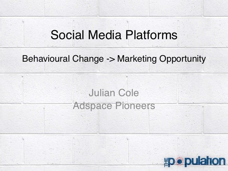 Social Media Platforms Behavioural Change -> Marketing Opportunity Julian Cole Adspace Pioneers