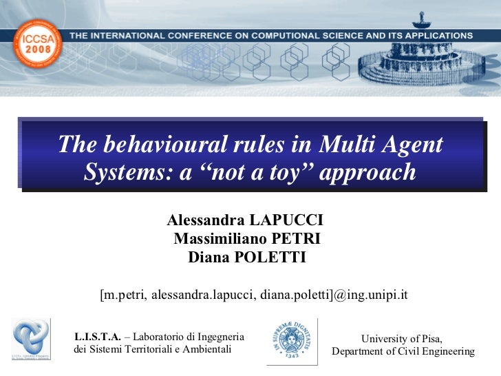 """The behavioural rules in Multi Agent Systems: a """"not a toy"""" approach Alessandra LAPUCCI  M assimiliano PETRI Diana POLETTI..."""