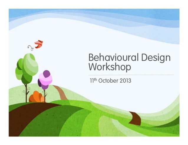 Behavioural Design Workshop 11th October 2013