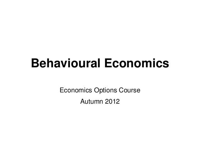 Behavioural Economics    Economics Options Course          Autumn 2012