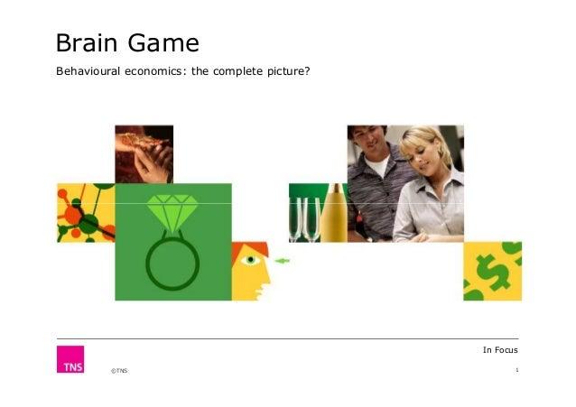 Brain Game Behavioural economics: the complete picture?  In Focus ©TNS  1