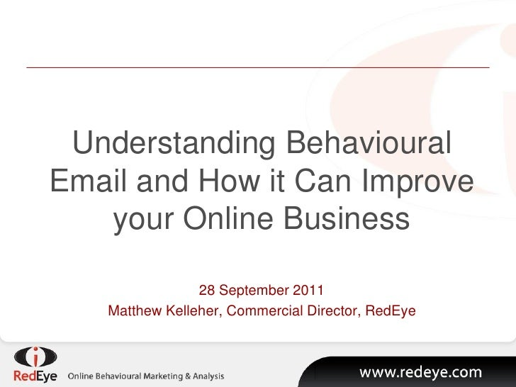 Understanding BehaviouralEmail and How it Can Improve   your Online Business                28 September 2011   Matthew Ke...