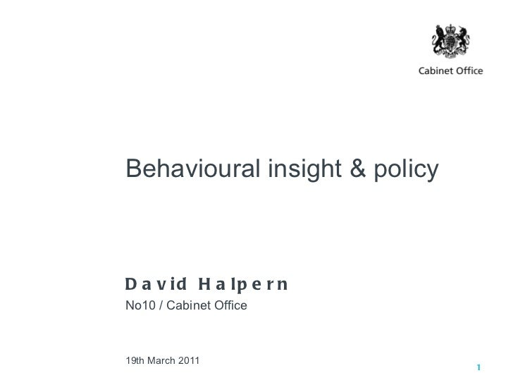 Behavioural insight & policyD a v id H a lp e r nNo10 / Cabinet Office19th March 2011                               1
