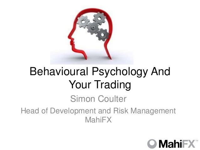 Behavioural Psychology And         Your Trading            Simon CoulterHead of Development and Risk Management           ...