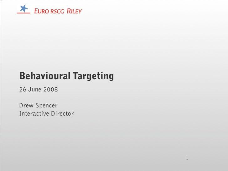 Behavioural Targeting 26 June 2008  Drew Spencer Interactive Director                             1