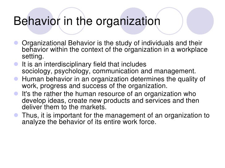 Behavior in the organization Organizational Behavior is the study of individuals and their  behavior within the context o...