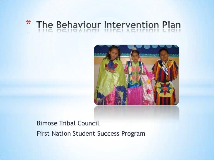 Bimose Tribal Council<br />First Nation Student Success Program<br />The Behaviour Intervention Plan<br />