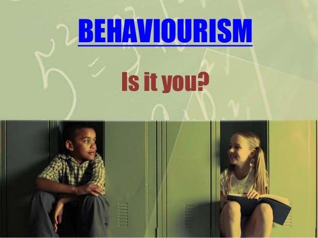 BEHAVIOURISM Is it you?
