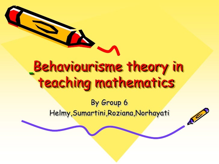 Behaviourisme theory in teaching mathematics<br />By Group 6<br />Helmy,Sumartini,Roziana,Norhayati<br />