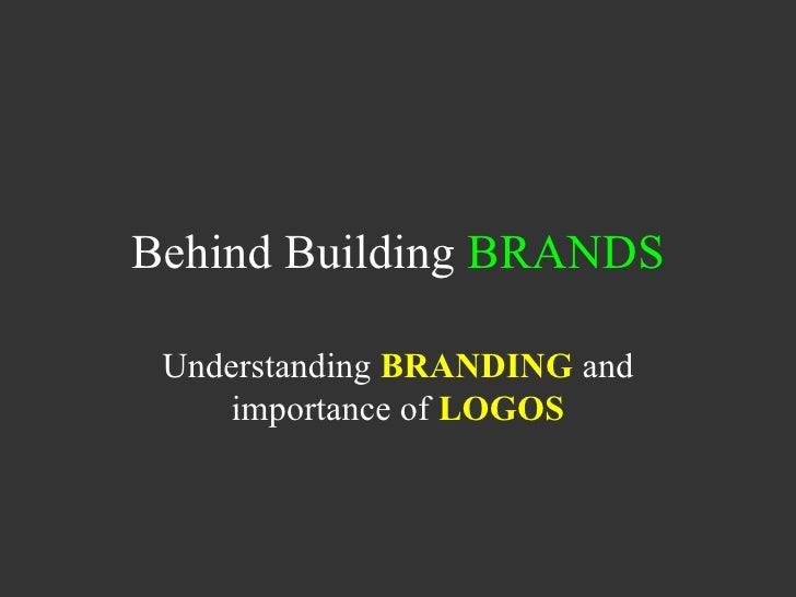 Behind Building  BRANDS Understanding  BRANDING  and importance of  LOGOS
