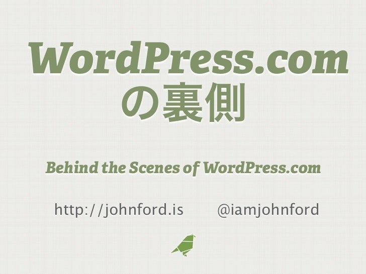 WordPress.comBehind the Scenes of WordPress.com http://johnford.is   @iamjohnford