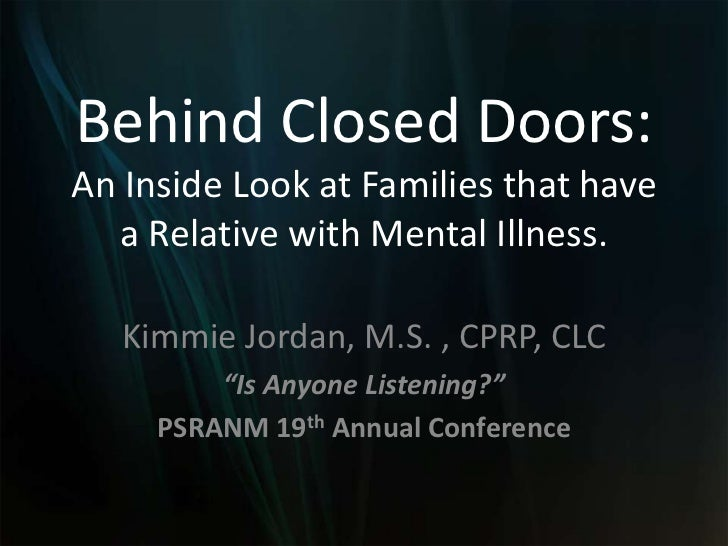 Behind Closed Doors: An Inside Look at Families that have a Relative with Mental Illness.<br />Kimmie Jordan, M.S. , CPRP,...