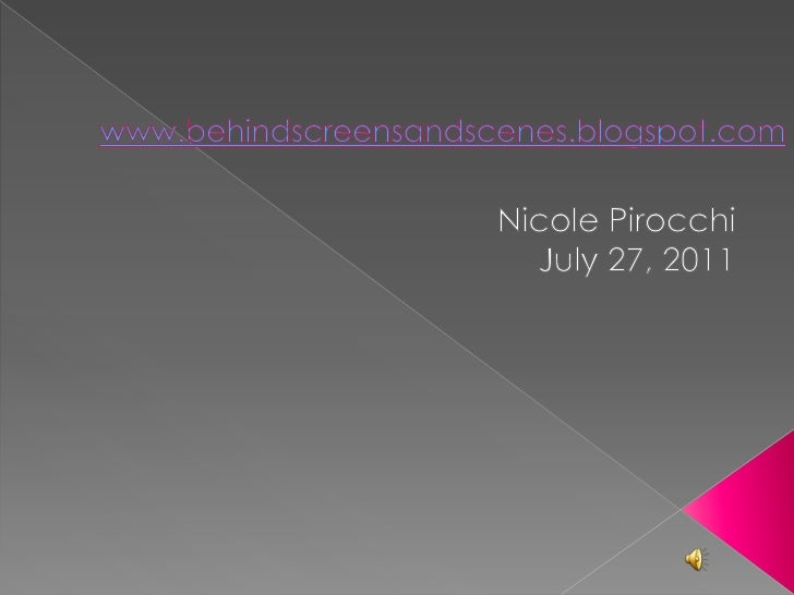 www.behindscreensandscenes.blogspot.com<br />Nicole Pirocchi<br />July 27, 2011<br />