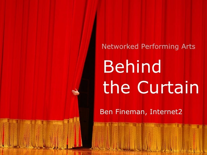 Networked Performing ArtsBehindthe CurtainBen Fineman, Internet2