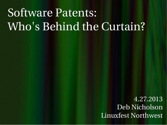 Software Patents:Whos Behind the Curtain?4.27.2013Deb NicholsonLinuxfest Northwest