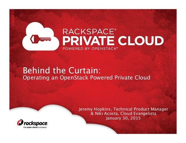 Behind the Curtain:  Operating an OpenStack Powered Private Cloud  Jeremy Hopkins, Technical Product Manager & Niki Acost...