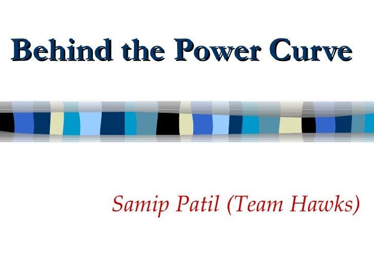Behind the Power Curve Samip Patil (Team Hawks)