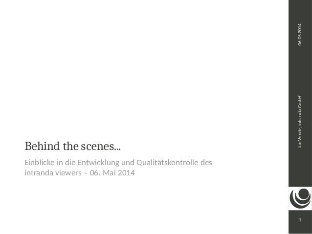 Jan Vonde, intranda GmbH 06.05.2014  1  Behind the scenes...  Einblicke in die Entwicklung und Qualitätskontrolle des  int...