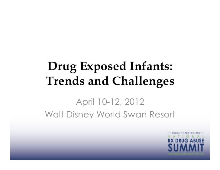 Drug Exposed Infants:Trends and Challenges       April 10-12, 2012Walt Disney World Swan Resort