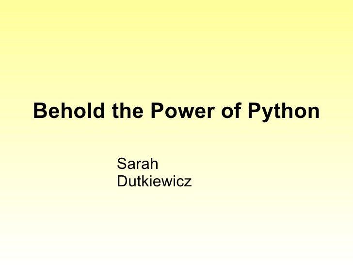 Behold the Power of Python Sarah Dutkiewicz