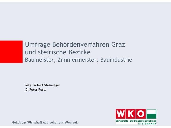 Umfrage Behördenverfahren Grazund steirische BezirkeBaumeister, Zimmermeister, BauindustrieMag. Robert SteineggerDI Peter ...