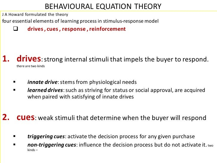 BEHAVIOURAL EQUATION THEORY J A Howard formulated the theory four essential elements of learning process in stimulus-respo...