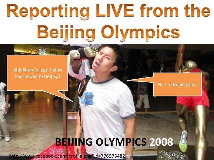 BEIJING OLYMPICS  2008 SlideShare's logo t-shirt has landed in Beijing! Hi, I'm BeijingGuy. http://www.facebook.com/profil...