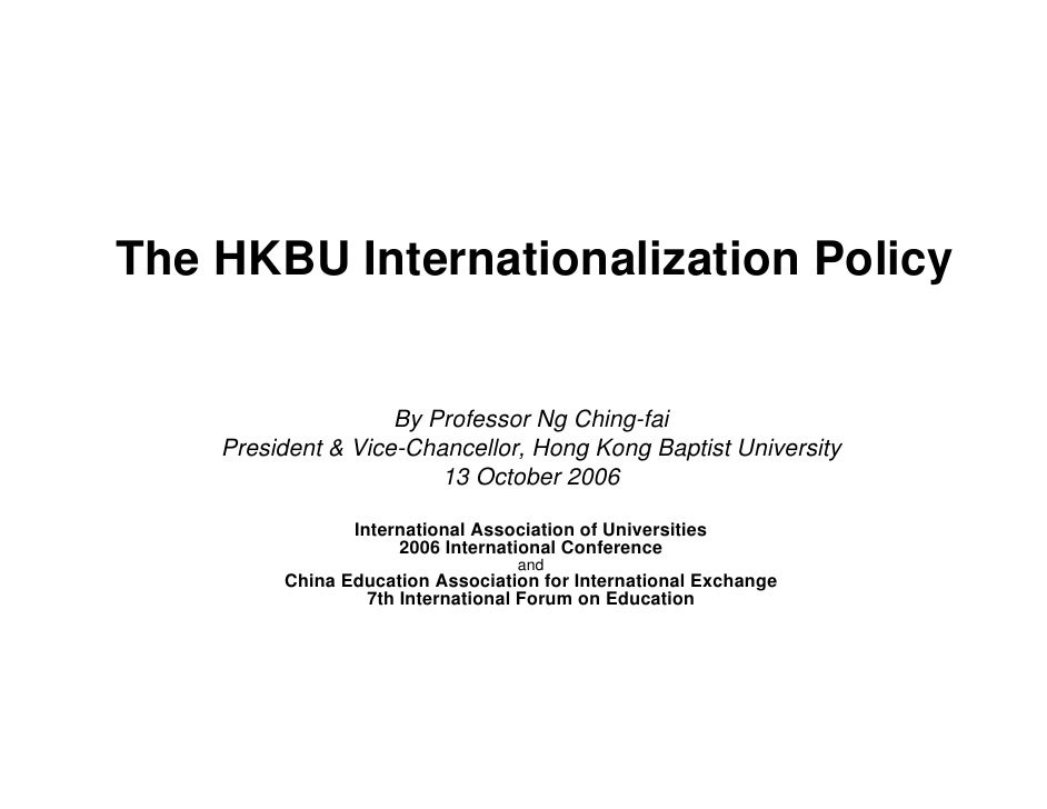 The HKBU Internationalization Policy                    By Professor Ng Ching-fai    President & Vice-Chancellor, Hong Kon...