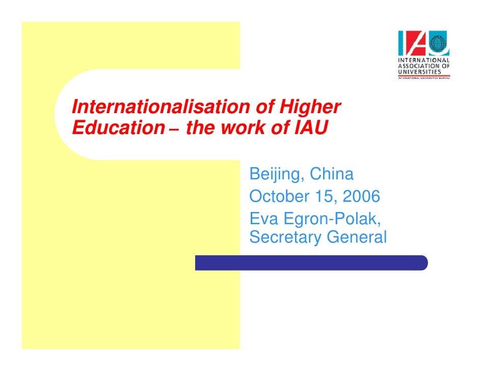 Internationalisation of HigherEducation – the work of IAU                   Beijing, China                   October 15, 2...
