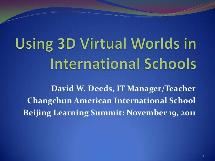 David W. Deeds, IT Manager/Teacher Changchun American International SchoolBeijing Learning Summit: November 19, 2011      ...