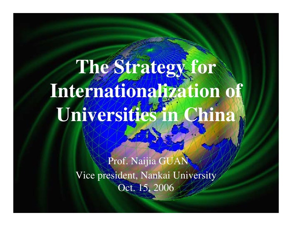 The Strategy forInternationalization of Universities in China          Prof. Naijia GUAN   Vice president, Nankai Universi...