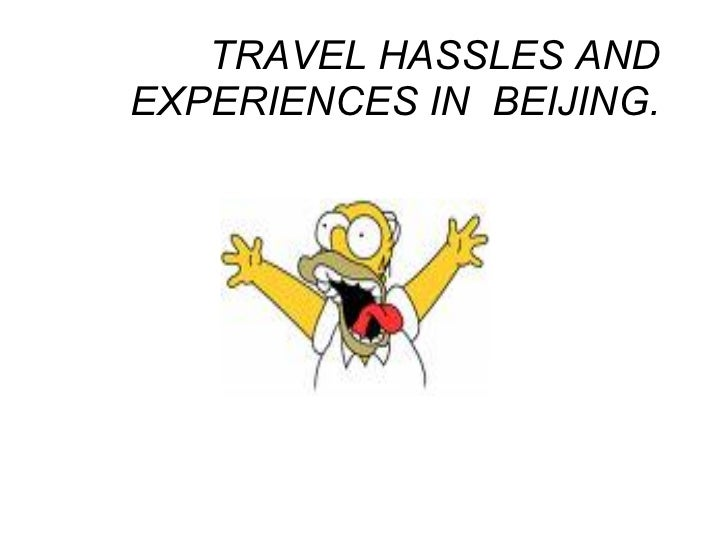 TRAVEL HASSLES AND EXPERIENCES IN  BEIJING.