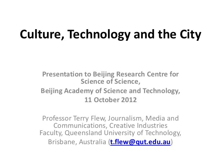 Culture, Technology and the City   Presentation to Beijing Research Centre for               Science of Science,   Beijing...