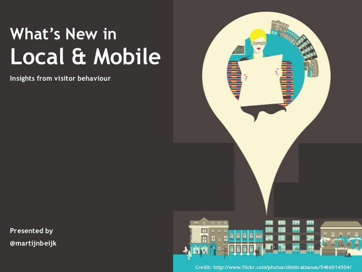 What's New inLocal & MobileInsights from visitor behaviourPresented by@martijnbeijk                                  Credi...