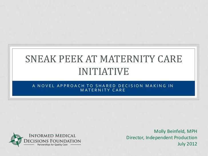 SNEAK PEEK AT MATERNITY CARE         INITIATIVE A NOVEL APPROACH TO SHARED DECISION MAKING IN                M AT E R N I ...
