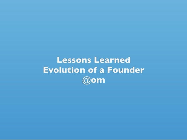 Lessons LearnedEvolution of a Founder        @om